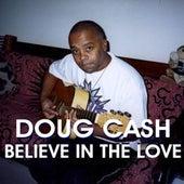 Believe In The Love - Single by Doug Cash