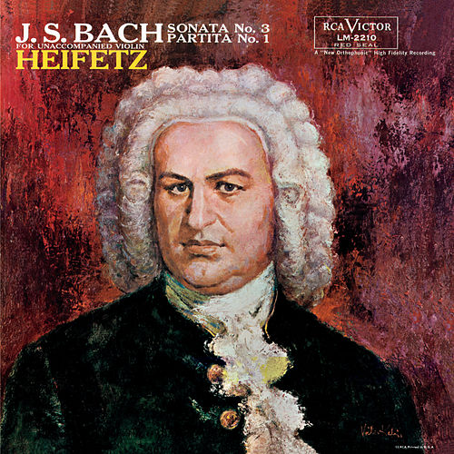 Bach: Sonata No. 3, BWV 1005, in C, Partita No. 1, BWV 1002, in B Minor by Jascha Heifetz