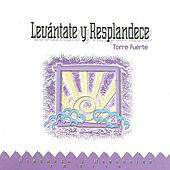 Levántate y Resplandece by Torre Fuerte