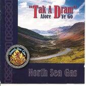 Tak A Dram Afore Ye Go by North Sea Gas