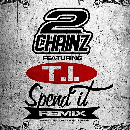 Spend It (Remix) (feat. T.I.) - Single by 2 Chainz