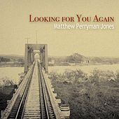 Looking For You Again - Single by Matthew Perryman Jones