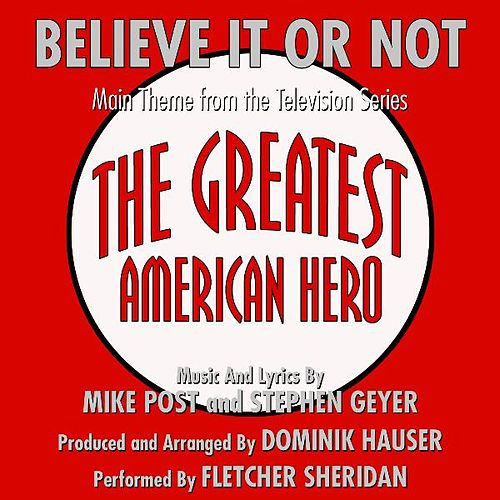 Geeatest American Hero: 'Believe It Or Not' - (Mike Post and Stephen Geyer) (feat. Fletcher Sheridan) - Single by Dominik Hauser