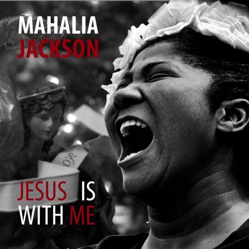 Mahalia Jackson: Jesus Is With Me by Mahalia Jackson