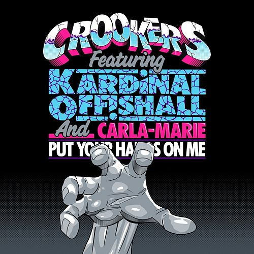 Put Your Hands On Me (feat. Kardinal Offishall, Carla-Marie) by Crookers