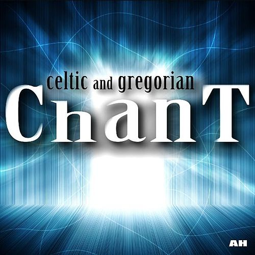 Celtic and Gregorian Chant by Celtic and Gregorian Chant