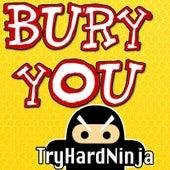 Bury You by TryHardNinja