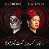 Love Hurts Love Heals by Rebekah del Rio