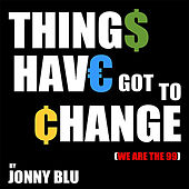 Things Have Got to Change (We Are The 99) by Jonny Blu