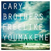 Free Like You Make Me - Single by Cary Brothers
