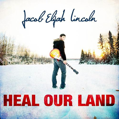 Heal Our Land - Single by Jacob Elijah Lincoln