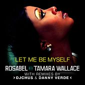 Let Me Be Myself by Rosabel