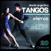 Desde Argentina. Tangos Eternos. 20 Clásicos by Various Artists