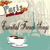 Paris With Love - Essential French Songs by Various Artists