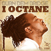 Burn Dem Bridge by I-Octane