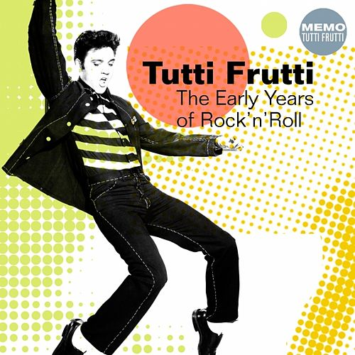 Tutti Frutti (The Early Years of Rock'n'Roll) by Various Artists