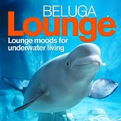 Beluga Lounge, Vol. 1 (Lounge and Chill Out Moods for Underwater Living) by Various Artists