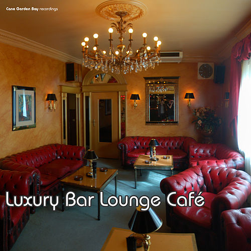 Luxury Bar Lounge Café by Various Artists