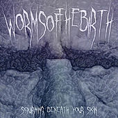 Squirming Beneath Your Skin by Worms of the Birth