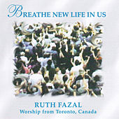 Breathe New Life In Us by Ruth Fazal