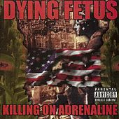 Killing On Adrenaline by Dying Fetus