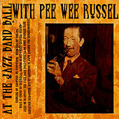 At The Jazz Band Ball With Pee Wee Russell (Digitally Remastered) by Pee Wee Russell