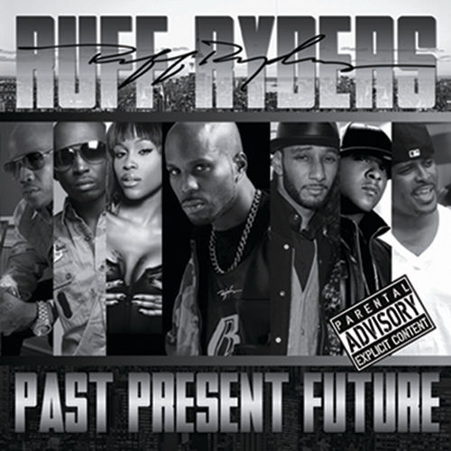 Ruff Ryders: Past, Present, Future by Ruff Ryders