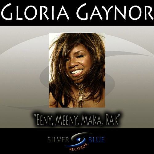 Eeny, Meeny, Maka, Rak by Gloria Gaynor