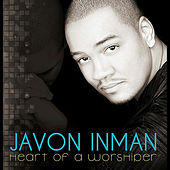 Heart of a Worshiper by Javon Inman