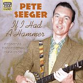 Seeger, Pete: If I Had A Hammer (1944-1950) by Pete Seeger