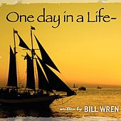 One Day In A Life by Bill Wren