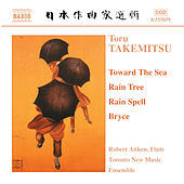 Takemitsu: Toward the Sea / Rain Tree / Rain Spell / Bryce by Various Artists