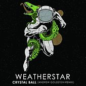 Crystal Ball (Andrew Goldstein Remix) by Weatherstar