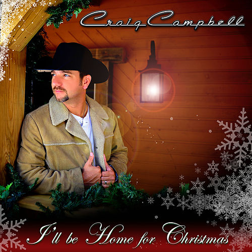 I'll Be Home For Christmas by Craig Campbell
