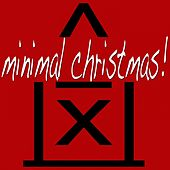Minimal Christmas 2011 (Tech House to Techno With a Minimal Flavour for Your Private Xmas Party) by Various Artists