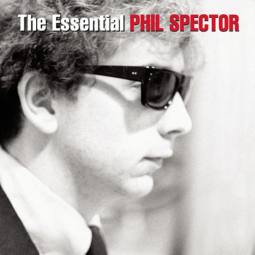 The Essential Phil Spector by Phil Spector