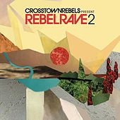 Crosstown Rebels Present Rebel Rave 2 by Various Artists