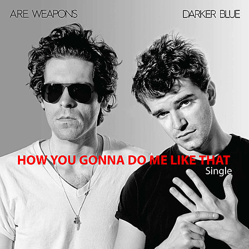 How You Gonna Do Me Like That - Digital Single by A.R.E. Weapons