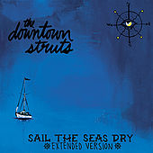 Sail The Seas Dry (Extended Version) by The Downtown Struts