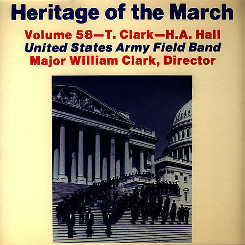 Heritage of the March, Vol. 58 - The Music of Clark and Hall by U.S. Army Field Band