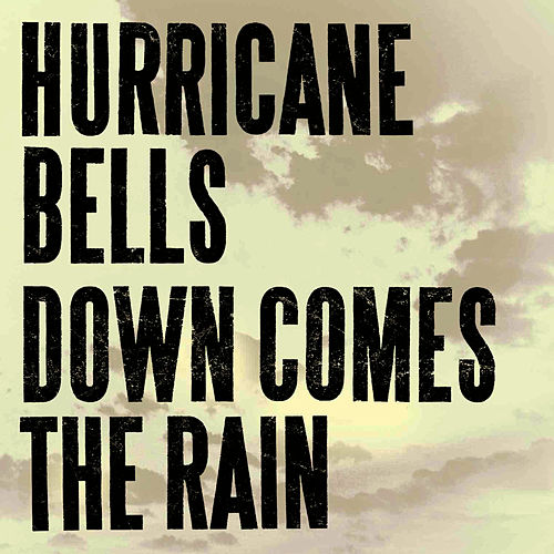 Down Comes The Rain by Hurricane Bells