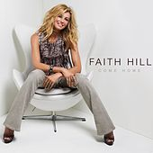 Come Home by Faith Hill