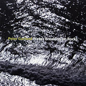 Peter Garland: Waves Breaking on Rocks by Various Artists