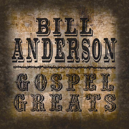 Gospel Greats By Bill Anderson by Bill Anderson