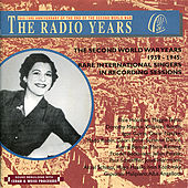The Radio Years: The Second World War Years 1939-1945: Rare International Singers in Recording Sessions by Various Artists