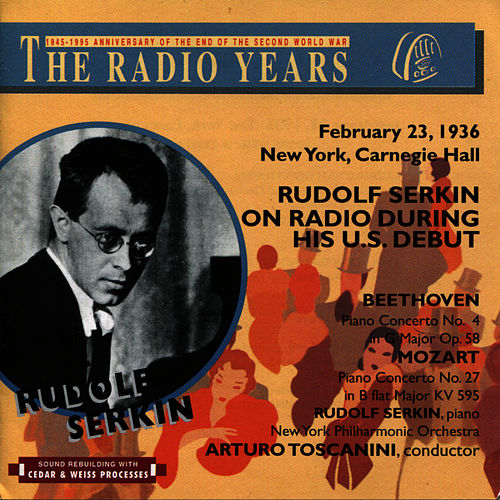 The Radio Years: February 23, 1936 New York, Carnegie Hall; Rudolf Serkin on Radio During His U.S. Debut by New York Philharmonic