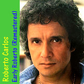 Early Roberto (Remastered) by Roberto Carlos