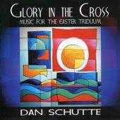 Glory in the Cross by Dan Schutte