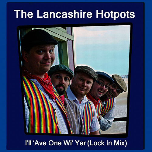 I'll 'Ave One Wi' Yer by The Lancashire Hotpots