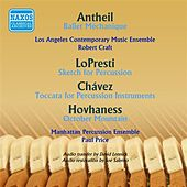 Antheil: Ballet mecanique - Lopresti: Sketch for Percussion - Chavez: Toccata - Hovhaness: October Mountain by Various Artists